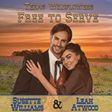 Free to Serve: Texas Wildflowers, Book 4 Audiobook by Susette Williams, Leah Atwood Narrated by Allyson Voller