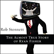 The Almost True Story of Ryan Fisher: A Novel | [Rob Stennett]