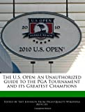 The U.S. Open: An Unauthorized Guide to the PGA Tournament and its Greatest Champions
