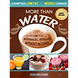 More Than Water: Tasty Low-Fat Beverages, with and without alcohol (Scrumptious Low-Fat Recipes Cookbook Book 2) ~ Joan Holcomb
