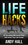 Life Hacks: 47 Amazing Life Hacks That Will Make Your Life Easier (Life Hacks, Life Hacks For Everyday Living, Life Hacks Free)