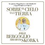 Sobre el cielo y la tierra | Jorge Bergoglio,Abraham Skorka