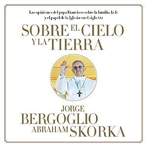 Sobre el Cielo y La Tierra | [Jorge Bergoglio, Abraham Skorka]