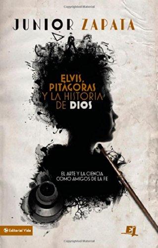 Elvis, Pit goras y la historia de Dios: El arte y la ciencia como amigos de la fe (Especialidades Juveniles) (Spanish Edition)