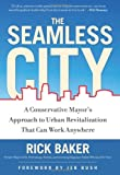 The Seamless City: A Conservative Mayor's Approach to Urban Revitalization that Can Work Anywhere