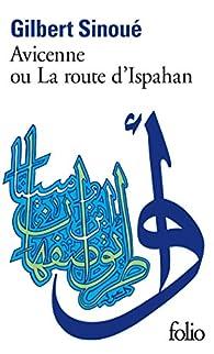 Avicenne ou la route d'Ispahan par Gilbert Sinou�