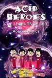 Acid Heroes: The Legends of LSD
