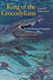 King of the Crocodylians: The Paleobiology of Deinosuchus (Life of the Past)