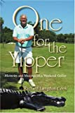 One for the Yipper: Memoirs and Musings of a Weekend Golfer (0595405657) by Cook, Richard