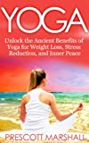 YOGA: Unlock the Ancient Benefits of Yoga for Weight Loss, Stress Reduction and Inner Peace (Yoga - Your Essential Guide to Physical and Mental Mastery)