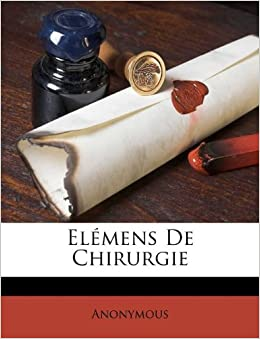Elmens De Chirurgie (French Edition): Anonymous: 9781175288431
