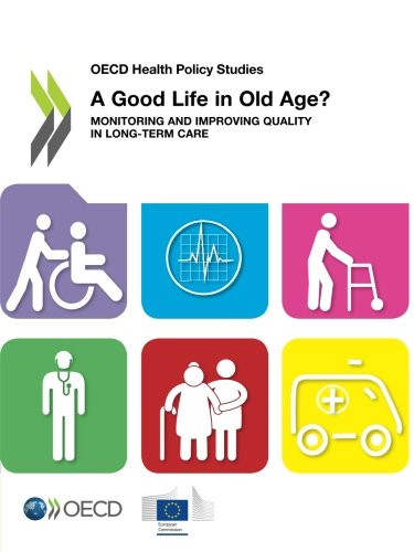 A Good Life in Old Age?: Monitoring and Improving Quality in Long-Term Care (Oecd Health Policy Studies)