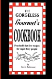 img - for The Gorgeless Gourmet's Cookbook: Practically Fat-Free Recipes for Super-Busy People book / textbook / text book