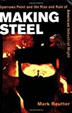 Making Steel: Sparrows Point and the Rise and Ruin of American Industrial Might [Paperback] [2005] (Author) Mark Reutter