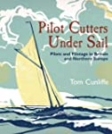 Pilot Cutters Under Sail: Pilots and...