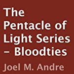 Bloodties: The Pentacle of Light Series, Book 6 (       UNABRIDGED) by Joel M. Andre Narrated by Lucas D. Smith