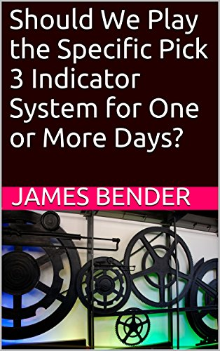 James Bender - Should We Play the Specific Pick 3 Indicator System for One or More Days? (English Edition)