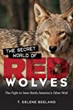 The Secret World of Red Wolves: The Fight to Save North Americas Other Wolf