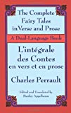 The Complete Fairy Tales in Verse and Prose/ LIntegrale des Contes en vers et en prose: A Dual-Language Book (English and French Edition)