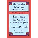 The Complete Fairy Tales in Verse and Prose/ L'Integrale des Contes en vers et en prose: A Dual-Language Book (English and French Edition) ~ Charles Perrault