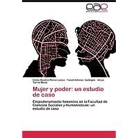 Mujer y poder: un estudio de caso: Empoderamiento femenino en la Facultad de Ciencias Sociales y Humanísticas:...