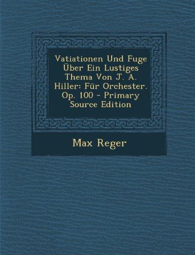 Vatiationen Und Fuge Über Ein Lustiges Thema Von J. A. Hiller: Für Orchester. Op. 100