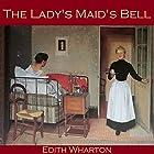 The Lady's Maid's Bell Hörbuch von Edith Wharton Gesprochen von: Cathy Dobson