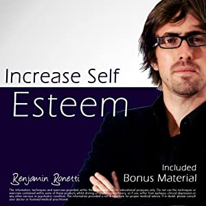 Increase Self Esteem with Hypnosis - Plus International Bestselling Relaxation Audio | [Benjamin P Bonetti]