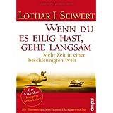 """Wenn du es eilig hast, gehe langsam: Mehr Zeit in einer beschleunigten Weltvon """"Lothar J. Seiwert"""""""