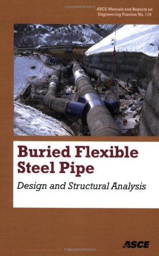 Burried Flexible Steel Pipe: Design and Structural Analysis (Asce Manual and Reports on Engineering Practice)