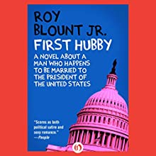 First Hubby: A Novel About a Man Who Happens to Be Married to the President of the United States (       UNABRIDGED) by Roy Blount Jr. Narrated by Brian Troxell