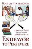 img - for Endeavor to Persevere: A Memoir on Jimmy Connors, Arthur Ashe, Tennis and Life book / textbook / text book