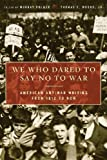 img - for We Who Dared to Say No to War: American Antiwar Writing from 1812 to Now [Paperback] [2008] (Author) Murray Polner, Thomas E. Woods book / textbook / text book