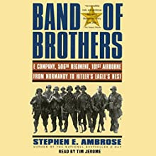 Band of Brothers: E Company, 506th Regiment, 101st Airborne, from Normandy to Hitler's Eagle's Nest (       UNABRIDGED) by Stephen E. Ambrose Narrated by Tim Jerome