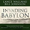 Invading Babylon: The 7 Mountain Mandate Hörbuch von Lance Wallnau, Bill Johnson Gesprochen von: John Alan Martinson Jr.
