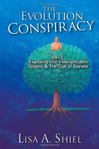 The Evolution Conspiracy, Vol. 1: Exposing Life's Inexplicable Origins & The Cult of Darwin