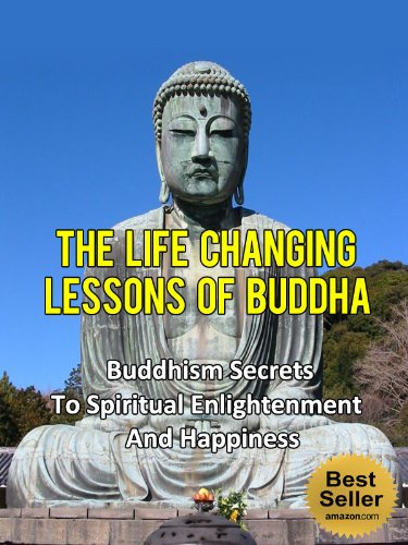 The Life Changing Lessons Of Buddha - Buddhism Secrets To Spiritual Enlightenment And Happiness (Famous Success Stories)
