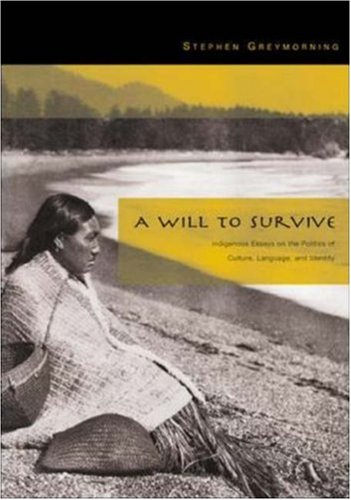 A Will To Survive: Indigenous Essays On The Politics Of Culture, Language, And Identity front-1012331