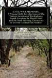 img - for Civil War Memoirs: A Young Girl's Recollections of the Yankee Invasion of Rockingham North Carolina in March 1865 and the Soul - Stirring Chronicles of an Old Confederate Soldier book / textbook / text book