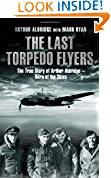 The Last Torpedo Flyers: The True Story of Arthur Aldridge, Hero of the Skies
