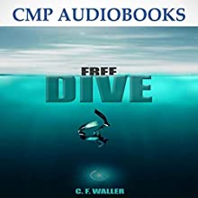 Free Dive (       UNABRIDGED) by C. F. Waller Narrated by Austin Freeman