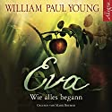 Eva: Wie alles begann Audiobook by William Paul Young Narrated by Mark Bremer