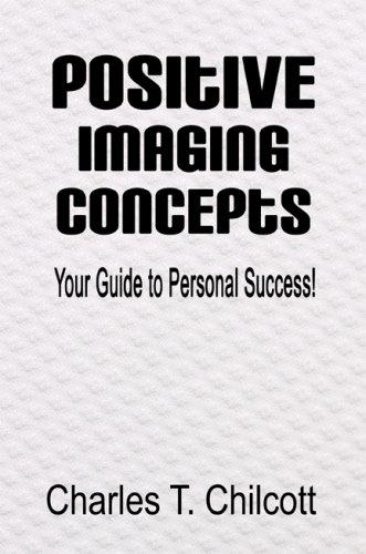 Positive Imaging Concepts: Your Guide to Personal Success!