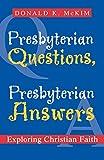 Presbyterian Questions, Presbyterian Answers: Exploring Christian Faith (0664502504) by McKim, Donald K.
