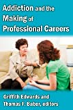 img - for Addiction and the Making of Professional Careers book / textbook / text book