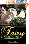 Fairy Gardening: A Complete Guide to...