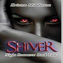 Shiver: Night Roamers, Book 2 (       UNABRIDGED) by Kristen Middleton Narrated by Elizabeth Meadows