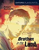 Oxford Playscripts: Brother in the Land (Oxford Modern Playscripts) New Edition by Joe Standerline, Robert Swindells published by OUP Oxford (2004) Robert Swindells Joe Standerline
