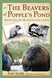 The Beavers of Popple's Pond: . . . and other sketches from the life of an honorary rodent (0989310442) by Smith, Patti