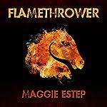 Flamethrower: A Ruby Murphy Mystery, Book 3 | Maggie Estep
